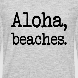 Aloha Beaches funny saying women's shirt - Men's Premium Long Sleeve T-Shirt
