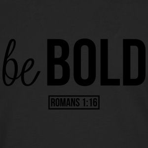 Be Bold (Romans 1:16) Tanks - Men's Premium Long Sleeve T-Shirt