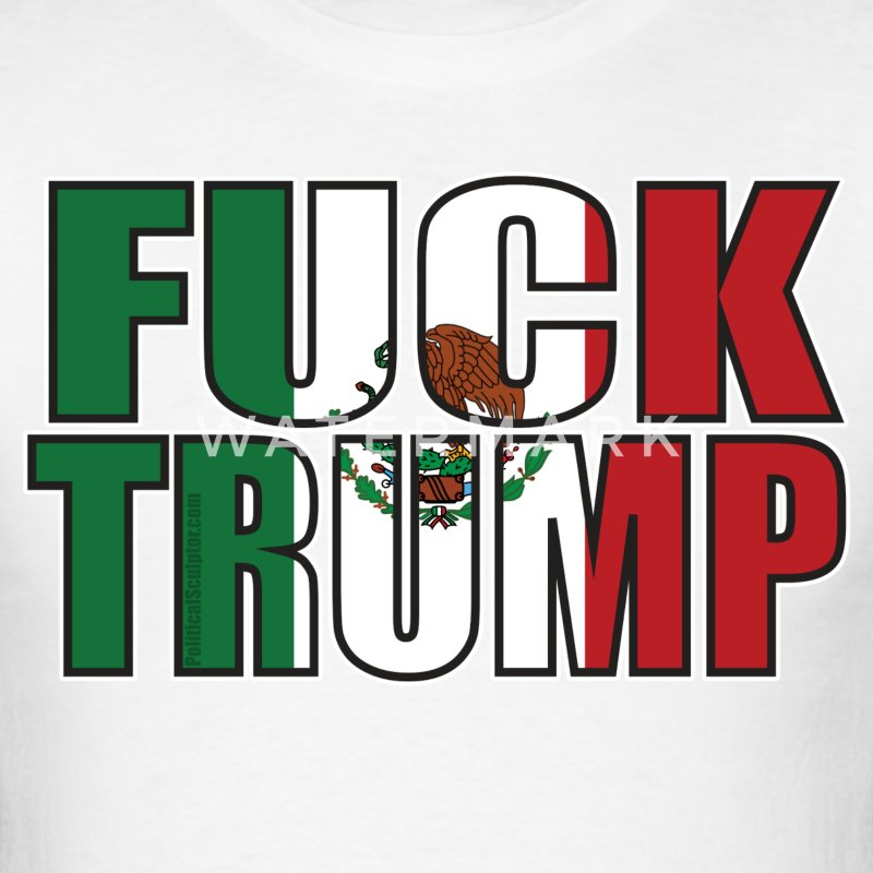 Fuck Trump Mexican Flag T-Shirts - Men's T-Shirt