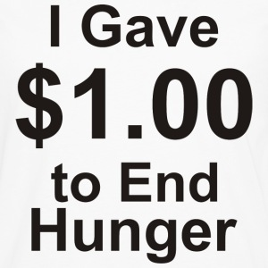I Gave $1.00 to End Hunger - Men's Premium Long Sleeve T-Shirt