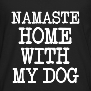 Namaste Home With My Dog  funny shirt - Men's Premium Long Sleeve T-Shirt