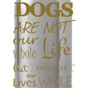 Dogs make our lives whole - Water Bottle