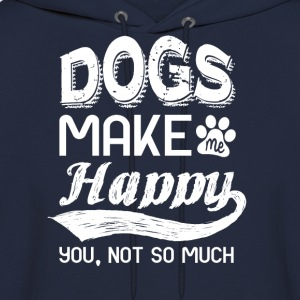 dogs make me happy. you, not so much - Men's Hoodie