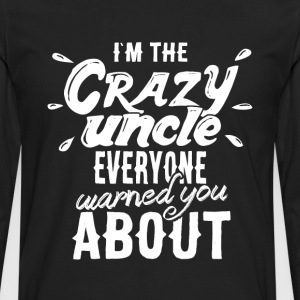 i'm the crazy uncle everyone warned you about  - Men's Premium Long Sleeve T-Shirt