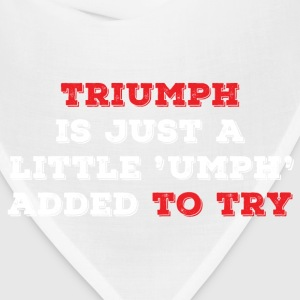 Triumph is just a little umph added to try - Bandana