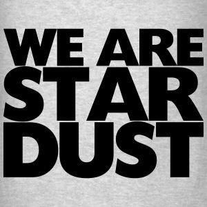 we are stardust FAT Hoodies - Men's T-Shirt