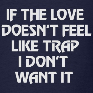 If the love doesn't feel like trap I don't want it Long Sleeve Shirts - Men's T-Shirt