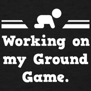 Working On My Ground Game - Men's T-Shirt