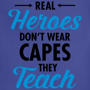 Real Heroes Don\'t Wear Capes - They Teach T-Shirts - Adjustable Apron