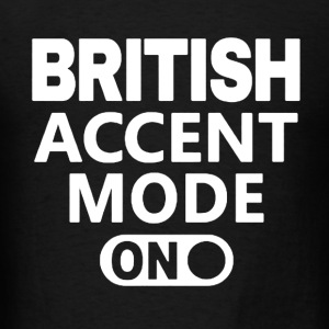 British Accent Mode On - Men's T-Shirt