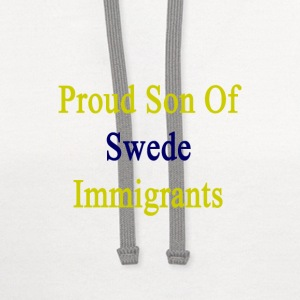 proud_son_of_swede_immigrants T-Shirts - Contrast Hoodie