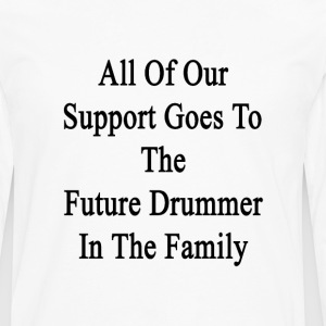 all_of_our_support_goes_to_the_future_dr T-Shirts - Men's Premium Long Sleeve T-Shirt