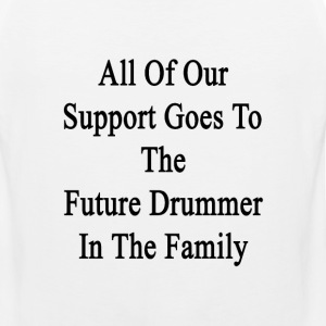 all_of_our_support_goes_to_the_future_dr T-Shirts - Men's Premium Tank