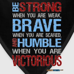 Be Strong, Brave and Humble - Bandana