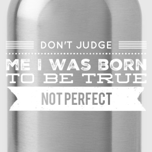 Don't judge me Women's T-Shirts - Water Bottle