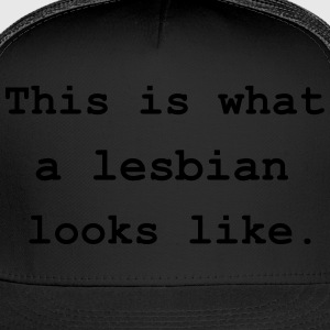 This is what a lesbian looks like. T-Shirts - Trucker Cap