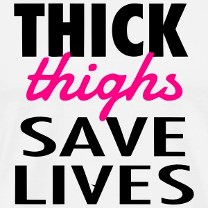 THICK THIGHS SAVE LIVES Hoodies - Men's Premium T-Shirt