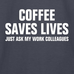 Coffee Saves Lives Just Ask My Work Colleagues Hoodies - Kids' Long Sleeve T-Shirt