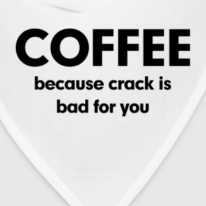 Coffee Because Crack is Bad for You T-Shirts - Bandana