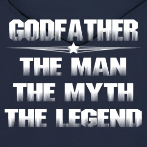 GODFATHER THE MAN THE MYTH THE LEGEND T-Shirts - Men's Hoodie