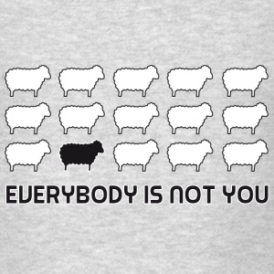 Black sheep - everybody is not you Hoodies - Men's T-Shirt