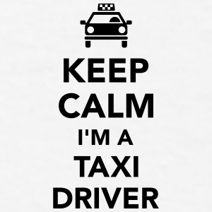 Keep calm I'm a taxi driver Mugs & Drinkware - Men's T-Shirt