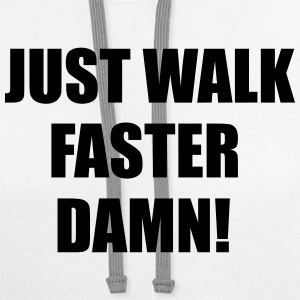 Just walk fast damn T-Shirts - Contrast Hoodie