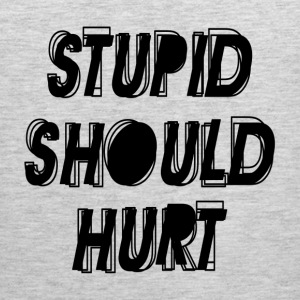 Stupid Should Hurt Women's T-Shirts - Men's Premium Tank