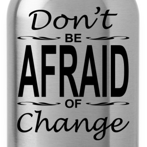Don't Be Afraid of Change Motivation Inspiration Women's T-Shirts - Water Bottle