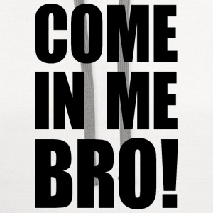 COME IN ME BRO! Sportswear - Contrast Hoodie