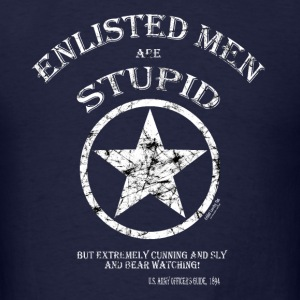 Enlisted Men are Stupid....and Cunning and Sly! Long Sleeve Shirts - Men's T-Shirt