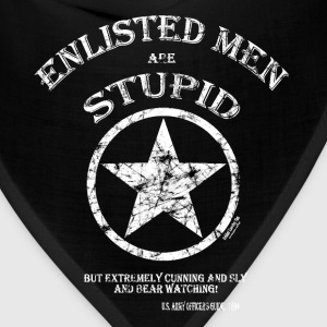 Enlisted Men are Stupid....and Cunning and Sly! T-Shirts - Bandana