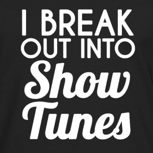 I Break Into Show Tunes - Men's Premium Long Sleeve T-Shirt