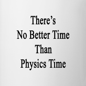 theres_no_better_time_than_physics_time T-Shirts - Coffee/Tea Mug
