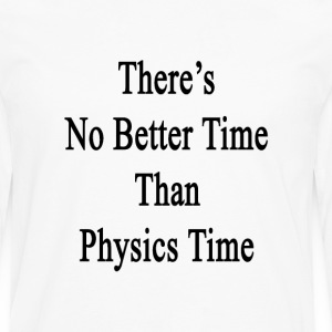 theres_no_better_time_than_physics_time T-Shirts - Men's Premium Long Sleeve T-Shirt