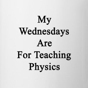 my_wednesdays_are_for_teaching_physics T-Shirts - Coffee/Tea Mug