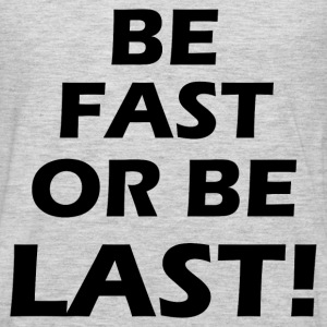Be Fast Or Be Last - Men's Premium Long Sleeve T-Shirt