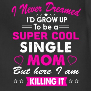 Super Cool Single Mom T-Shirts - Adjustable Apron