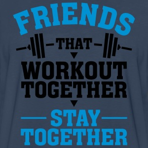 Friends That Workout Together Stay Together T-Shirts - Men's Premium Long Sleeve T-Shirt