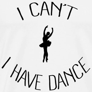 I can't I have Dance Tanks - Men's Premium T-Shirt