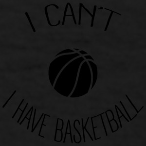 I can't I have Basketball Mugs & Drinkware - Men's T-Shirt