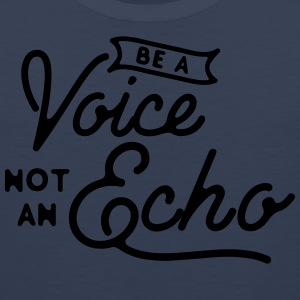 Be a voice not an echo T-Shirts - Men's Premium Tank