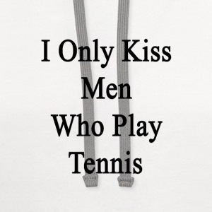i_only_kiss_men_who_play_tennis Women's T-Shirts - Contrast Hoodie