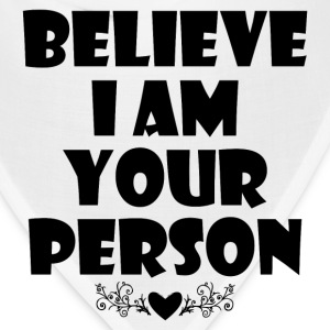 BELIEVE I AM YOUR PERSON - Bandana