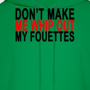 dont_make_me_whip_out_my_fouettes_ - Men's Hoodie