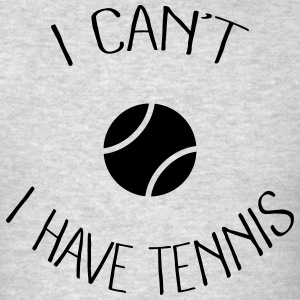 I can't I have Tennis Sportswear - Men's T-Shirt