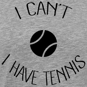 I can't I have Tennis Sportswear - Men's Premium T-Shirt
