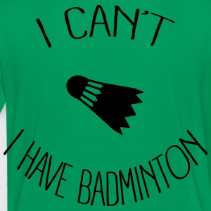I can't I have Badminton Kids' Shirts - Toddler Premium T-Shirt
