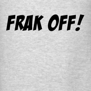 WTF Frak Off! Hoodies - Men's T-Shirt