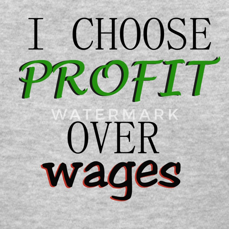 profit over wages - Women's T-Shirt